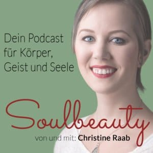 Podcast, Soulbeauty, Christine Raab, alternative Therapie