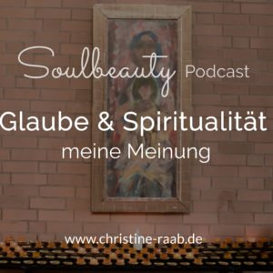 Glaube und Spiritualität - meine Meinung