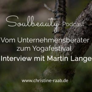 Vom Unternehmensberater zum Yogafestival - Interview mit Martin Lange im Soulbeauty Podcast by Christine Raab