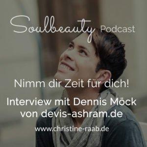 Interview mit Dennis von devis-ashram.de / Christine Raab / Podcast Soulbeauty