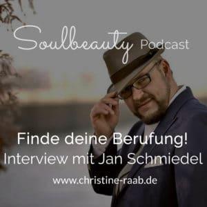 Christine-Raab-Soulbeauty-Podcast-Finde-deine-Berufung-Jan-Schmiedel